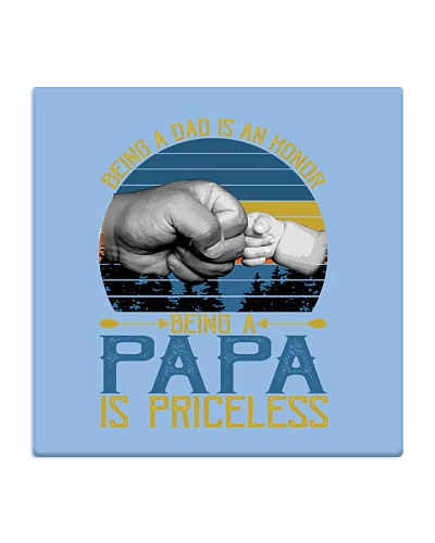 Being A Dad Is An Honor Being Papa Is  Grandpa