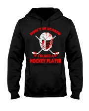 Hockey-Dont-Be-Scared-Im-Just-Hockey-Player Hooded Sweatshirt front