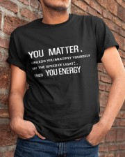 You Matter T-Shirt Gift Shirt For Boys And Grils Classic T-Shirt apparel-classic-tshirt-lifestyle-26