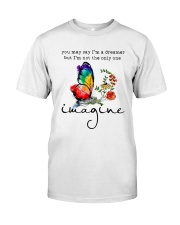 You May Say I'm A Dreamer D01133 Classic T-Shirt front