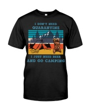 I don't need quarantine I need beer and go camping Classic T-Shirt front