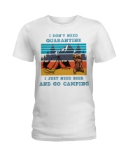 I don't need quarantine I need beer and go camping Ladies T-Shirt tile