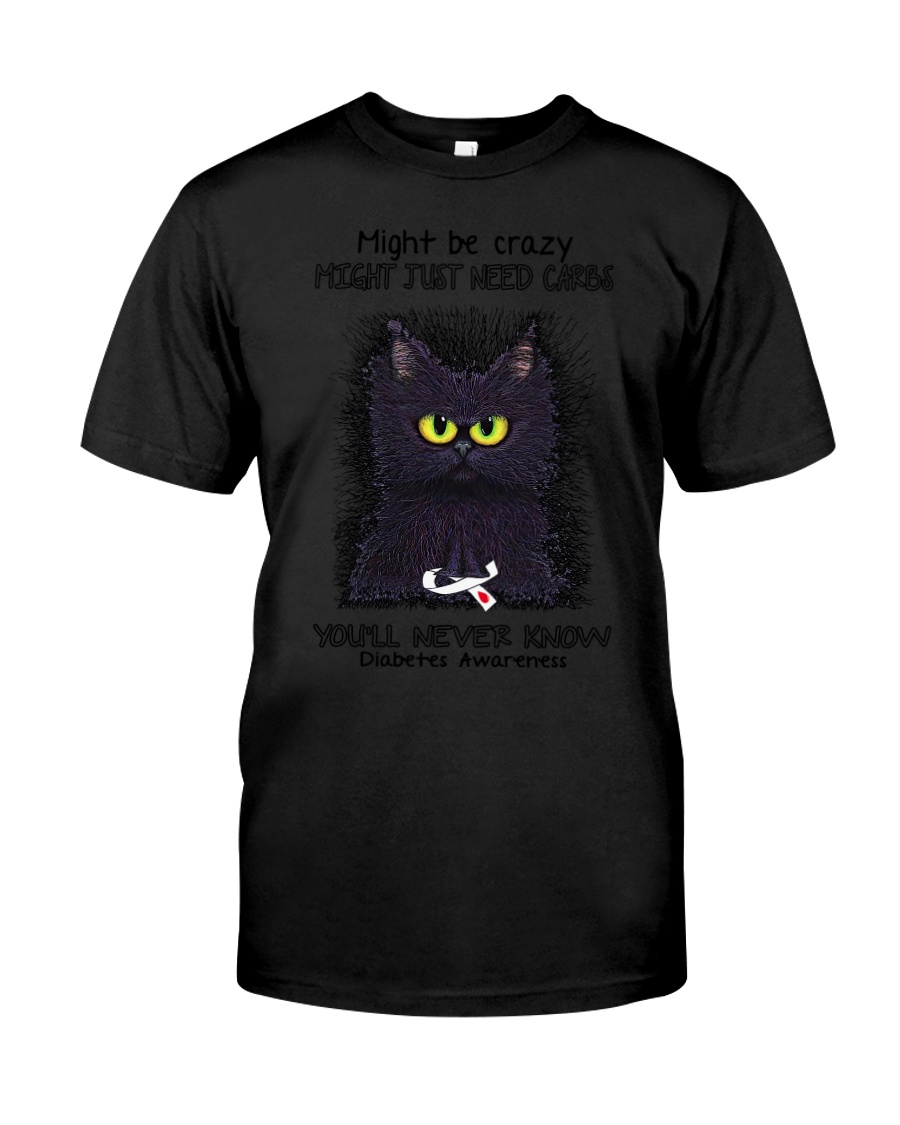 Might be crazy might just need carbs youll never Classic T-Shirt