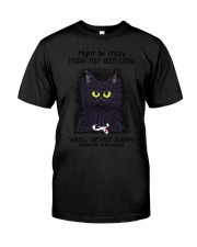 Might be crazy might just need carbs youll never Classic T-Shirt front
