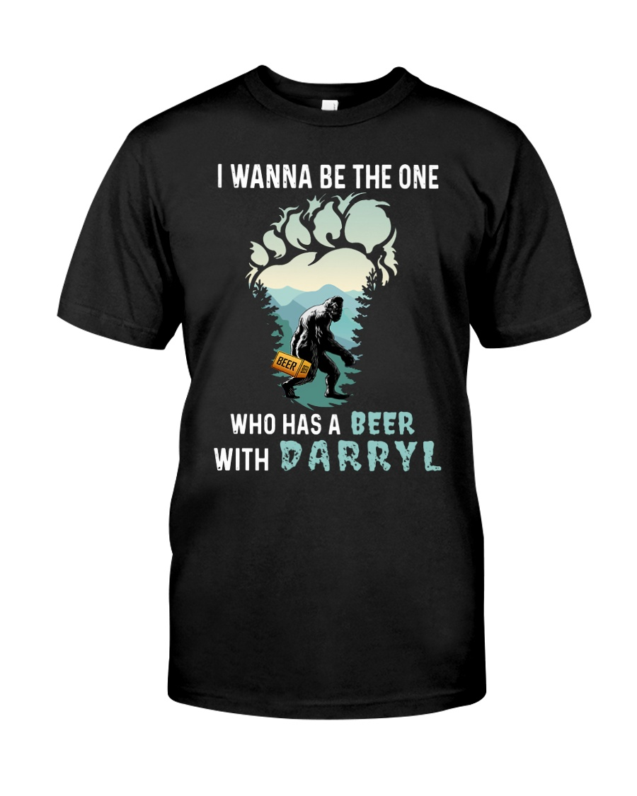 Bigfoot I wanna be the one who has a beer with  Classic T-Shirt