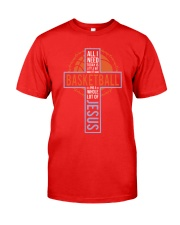 All I Need Today Is Little Bit Of Basketball Classic T-Shirt tile