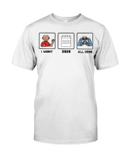 I want 2020 all done shirt Classic T-Shirt front