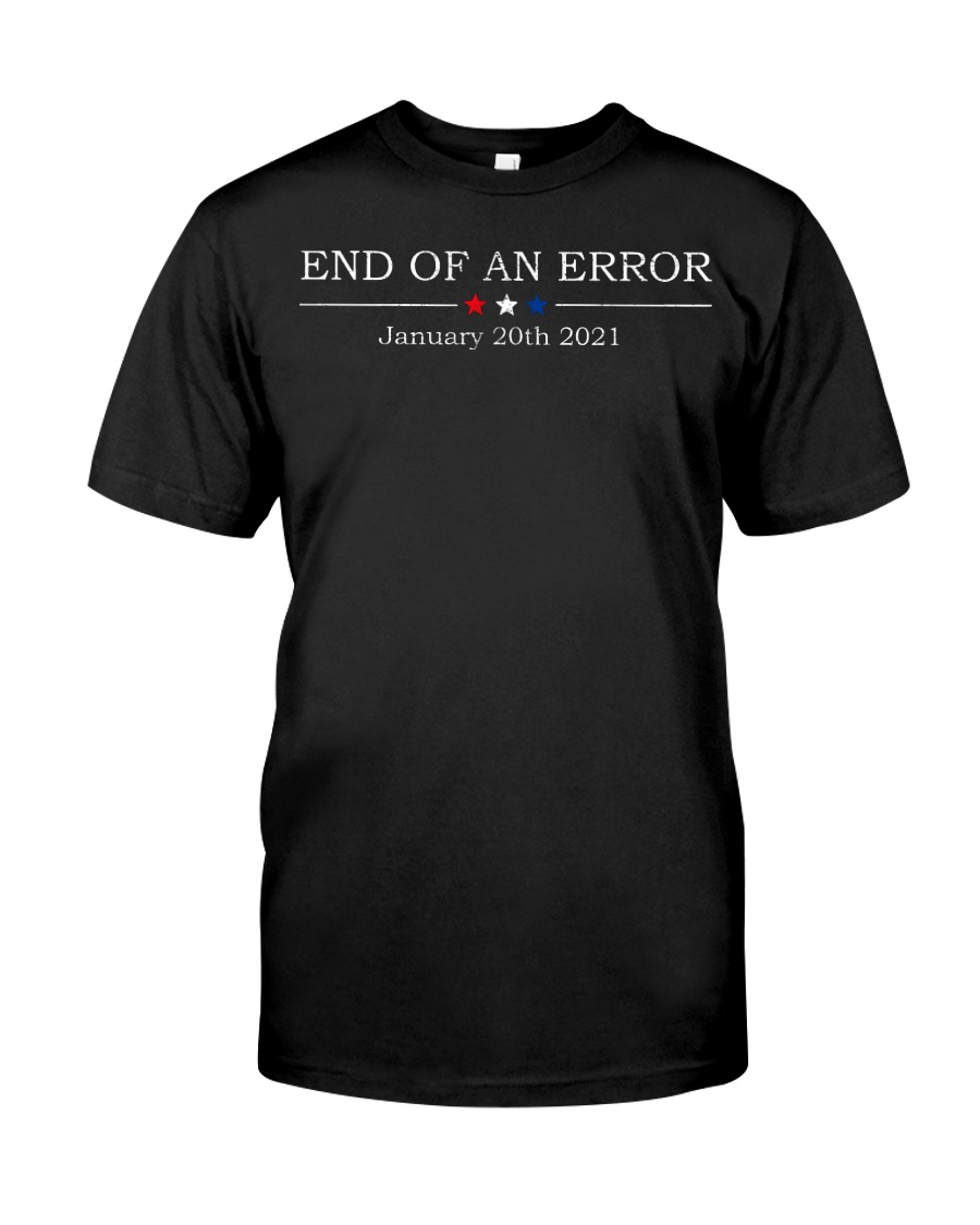 End of an error January 20th 2021 shirt Classic T-Shirt