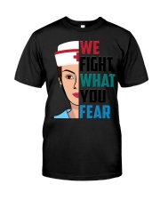 WE FIGHT WHAT YOU FEAR Classic T-Shirt front