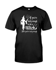 IF YOU'RE LUCKY ENOUGH TO BE A WITCH Classic T-Shirt thumbnail