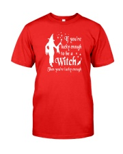 IF YOU'RE LUCKY ENOUGH TO BE A WITCH Classic T-Shirt front