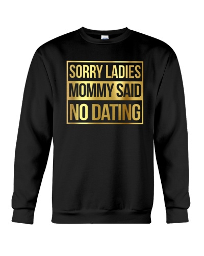 SORRY LADIES MOMMY SAID NO DATING