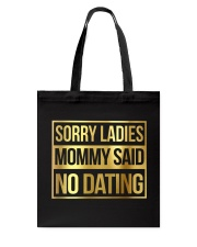 SORRY LADIES MOMMY SAID NO DATING Tote Bag thumbnail