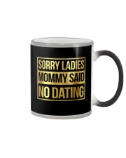 SORRY LADIES MOMMY SAID NO DATING Color Changing Mug thumbnail