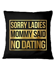 SORRY LADIES MOMMY SAID NO DATING Square Pillowcase thumbnail