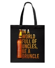 IN A WORLD FULL OF UNCLES BE A DRUNCLE Tote Bag thumbnail
