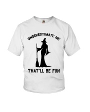UNDERESTIMATE ME THAT'LL BE FUN Youth T-Shirt front