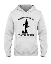 UNDERESTIMATE ME THAT'LL BE FUN Hooded Sweatshirt front