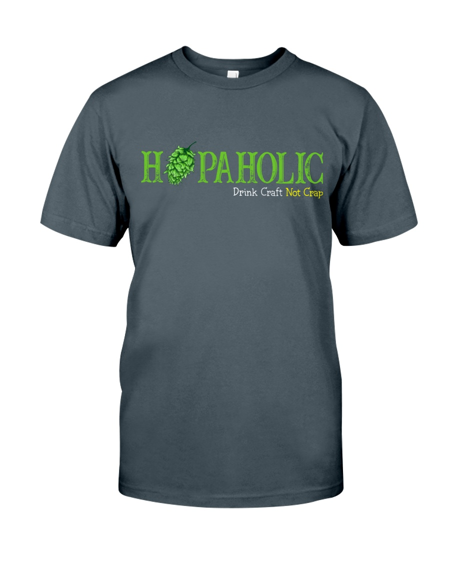 HOPAHOLIC DRINK CRAFT NOT CRAP Classic T-Shirt