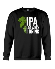 IPA lot when I drink Crewneck Sweatshirt thumbnail
