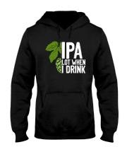 IPA lot when I drink Hooded Sweatshirt thumbnail