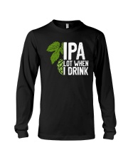 IPA lot when I drink Long Sleeve Tee thumbnail