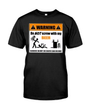 DO NOT SCREW WITH MY BEER Classic T-Shirt front