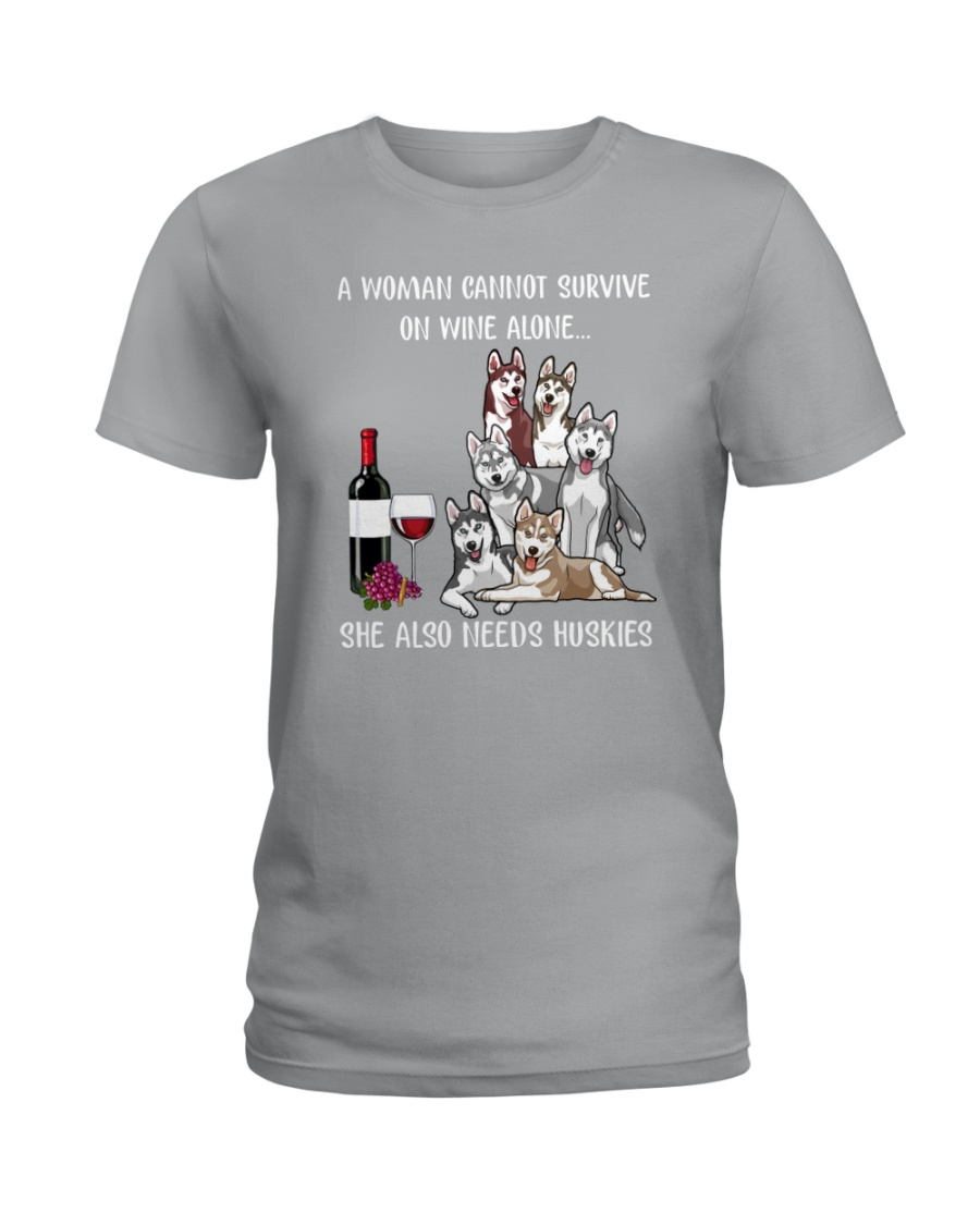 CANNOT SURVIVE ON WINE BUT ALSO NEEDS HUSKIES Ladies T-Shirt