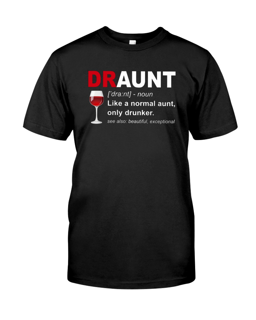 DRAUNT - NORMAL AUNT ONLY DRUNKER Classic T-Shirt