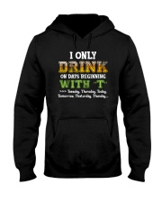 I ONLY DRINK ON DAYS BEGINNING WITH T Hooded Sweatshirt thumbnail