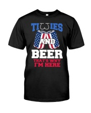 TITTIES AND BEER -THAT'S WHY I'M HERE Classic T-Shirt front