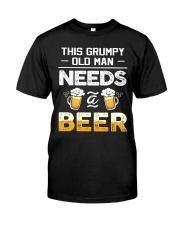 GRUMPY OLD MAN NEEDS BEER Classic T-Shirt front
