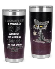 I WOULDN'T SAY I WOULD DIE 20oz Tumbler front