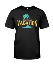 I NEED A VACATION  Classic T-Shirt thumbnail
