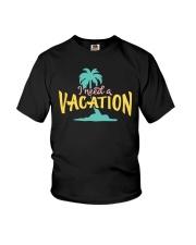 I NEED A VACATION  Youth T-Shirt thumbnail