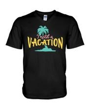 I NEED A VACATION  V-Neck T-Shirt thumbnail