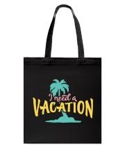 I NEED A VACATION  Tote Bag thumbnail