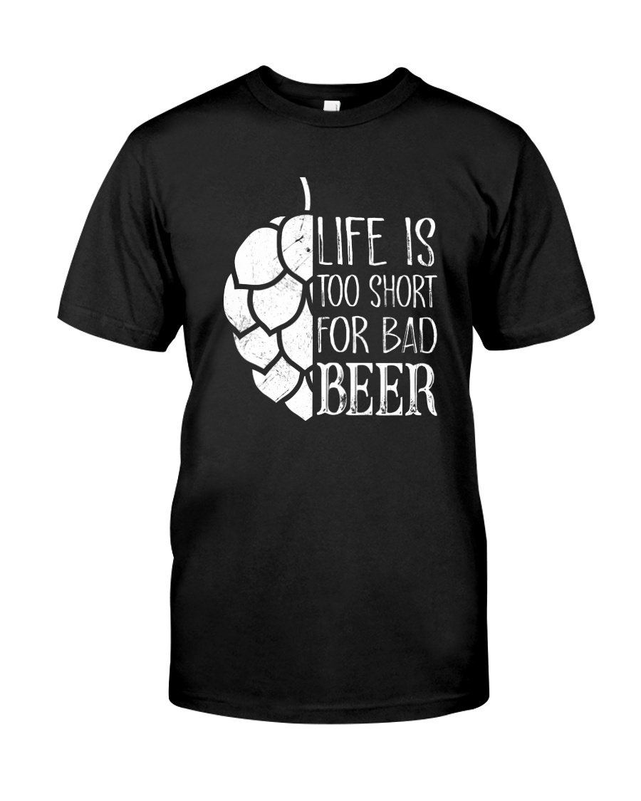 Life is too short for bad beer Classic T-Shirt