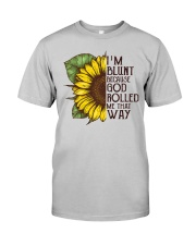 I'M BLUNT BECAUSE GOD ROLLED ME THAT WAY Classic T-Shirt front