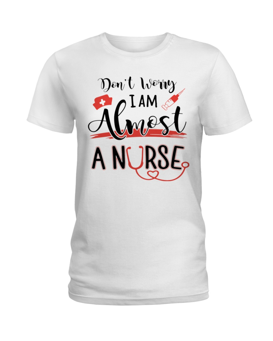 ALMOST A NURSE Ladies T-Shirt
