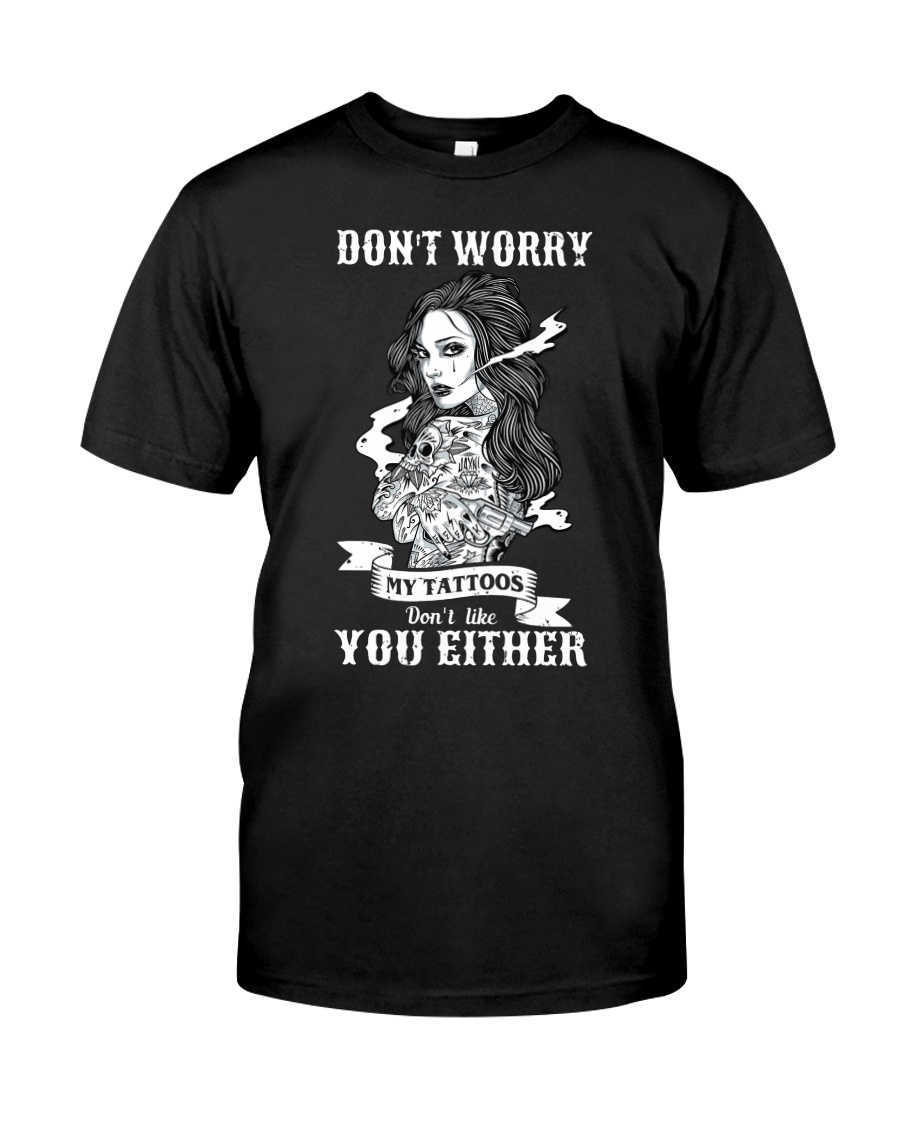 MY TATTOOS DON'T LIKE YOU EITHER Classic T-Shirt