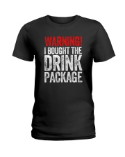 WARNING  - I BOUGHT THE DRINK PACKAGE Ladies T-Shirt thumbnail