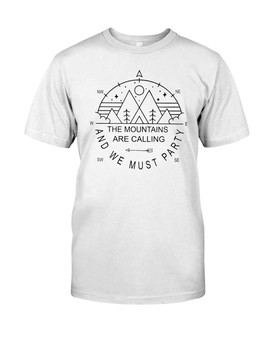 THE MOUNTAINS ARE CALLING AND WE MUST PARTY Classic T-Shirt
