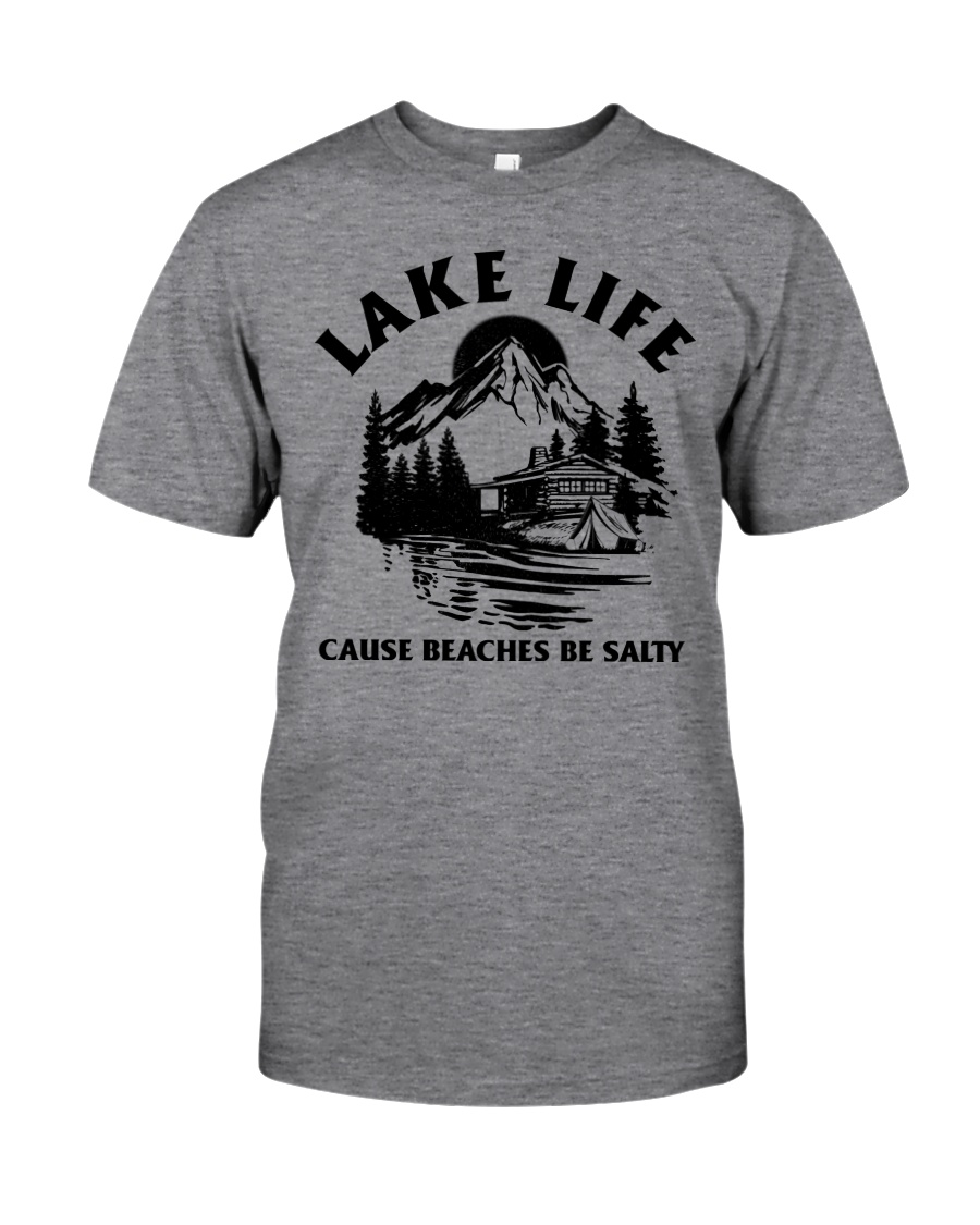 LAKE LIFE CAUSE BEACHES BE SALTY Classic T-Shirt