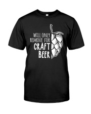 Will only remove for craft beer Classic T-Shirt front