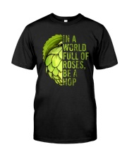 IN A WORLD FULL OF ROSES BE A HOP Classic T-Shirt front