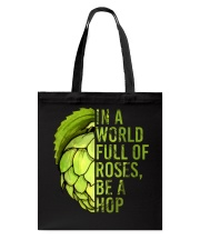 IN A WORLD FULL OF ROSES BE A HOP Tote Bag thumbnail