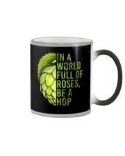 IN A WORLD FULL OF ROSES BE A HOP Color Changing Mug thumbnail