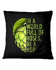 IN A WORLD FULL OF ROSES BE A HOP Square Pillowcase thumbnail
