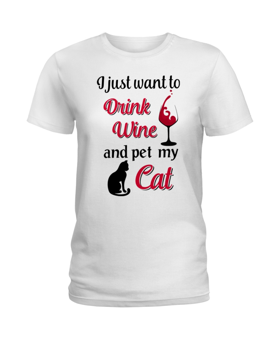 I JUST WANT TO DRINK WINE AND PET MY CAT Ladies T-Shirt